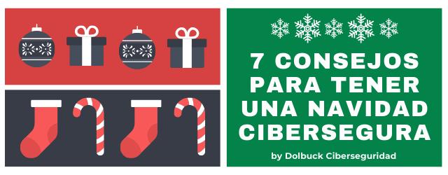Dolbuck Ciberseguridad propone 7 consejos para tener unas Navidades ciberseguras.